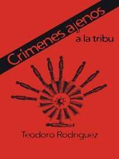 Crímenes Ajenos a la Tribu by Teodoro Rodriguez (2014, Hardcover)