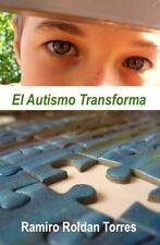 El Autismo Transforma : Un Camino para Transformar Vidas by Ramiro Torres...