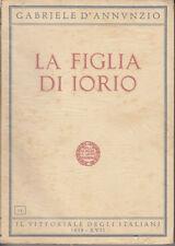 LETTERATURA D'ANNUNZIO LA FIGLIA DI IORIO 1939 LIBRO VITTORIALE DEGLI ITALIANI