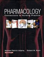 Pharmacology : Connections to Nursing Practice by Michael Adams and Robert Koch