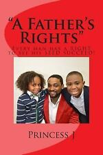 A Father's Rights : Every Man Has a Right to See His SEED Succeed! by...