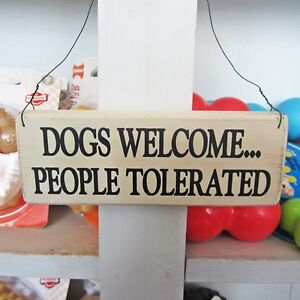 Dogs Welcome...People Tolerated Wooden Sign -Free Shipping