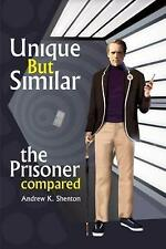 Unique But Similar: The Prisoner Compared by Andrew K. Shenton (Paperback, 2013)