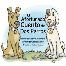 El Afortunado Cuento de Dos Perros by Cathy M. Rosenthal (2013, Paperback)