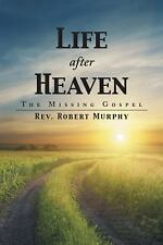 Life after Heaven : The Missing Gospel by Robert Rev. Murphy (2014, Paperback)