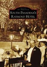 Images of America: South Pasadena's Raymond Hotel by Rick Thomas (2008,...