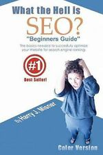 What the Hell Is Seo Beginners Guide Color Version : The Basics Needed to...