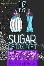 10 Day Sugar Detox Diet : Smash Your Addiction and Cravings! Lose Weight!...