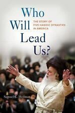 Who Will Lead Us? : The Story of Five Hasidic Dynasties in America by Samuel...