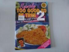 SYMPLY TOO GOOD TO BE TRUE 2 COOK BOOK