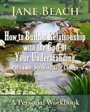 How to Build a Relationship with the God of Your Understanding : Part Two: St...