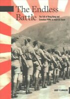 Endless Battle : The Fall of Hong Kong and Canadian POWs in Imperial Japan, P...