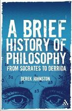 A Brief History Of Philosophy: From Socrates To Derrida: By Derek Johnston
