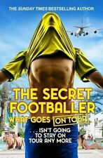 The Secret Footballer - What Goes on Tour (isn't going to stay on tour any more)