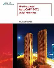 The Illustrated AutoCAD 2012 Quick Reference Guide (Illustrated AutoCAD Quick Re