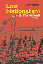 Lost Nationalism: Revolution, Memory and Anti-colonial Resistance in Sudan (0) (
