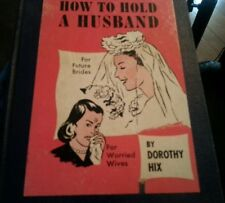 How to Hold a Husband  for Future Brides and Worried Wives Dorothy Hix 1950 LOL