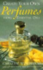 CREATE YOUR OWN PERFUMES: USING ESSENTIAL OILS By Chrissie Wildwood