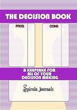 The Decision Book : A Keepsake for All of Your Decision Making by Spirala...