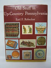 *   Old Stuff in Up Country Pennsylvania Earl F. Robacker 1973  BR