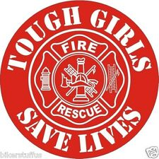 TOUGH GIRLS SAVE LIVES FIREFIGHTER RESCUE BUMPER STICKER HARD HAT STICKER