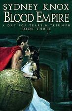 Blood Empire: Blood Empire Book Three : A Day of Tears and Triumph by Sydney...