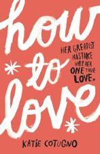 How to Love,Katie Cotugno