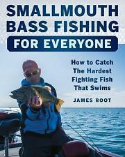Smallmouth Bass Fishing for Everyone: How to Catch the Hardest Fighting Fish Tha