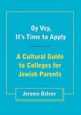 NEW Oy Vey, It's Time to Apply: A Cultural Guide to Colleges for Jewish Parents