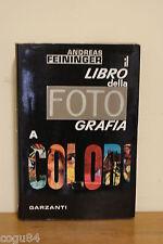 IL LIBRO DELLA FOTOGRAFIA A COLORI - Andreas Feininger ed. Garzanti 1^ Ed. 1962
