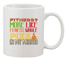 Fitness? More Like Fitness Whole Pizza In My Mouth Funny DT White Coffee Mug