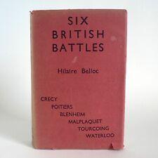 SIX BRITISH BATTLES - HILAIRE BELLOC (1931) - ARROWSMITH - DUST JACKET G/F COND.