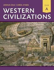 Western Civilizations : Their History and Their Culture by Carol Symes and...