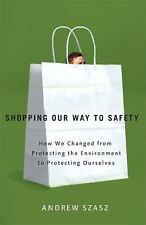 Shopping Our Way to Safety: How We Changed from Protecting the Environment to Pr