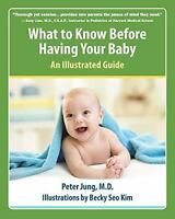 What to Know Before Having a Baby : An Illustrated Guide by Peter Jung (2017,...
