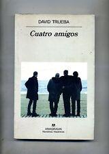 David Trueba # CUATRO AMIGOS # Editorial Anagrama 1999 Libro