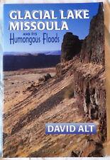 Glacial Lake Missoula and Its Humongous Floods by David Alt