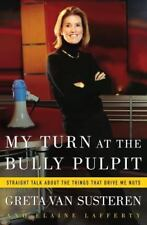 My Turn at the Bully Pulpit: Straight Talk About the Things That Drive Me Nuts