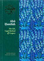 Imam Abu Hanifah His Life, Legal Method and Legacy