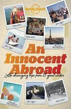 An Innocent Abroad : Life-Changing Trips from 35 Great Writers by Pico Iyer,...