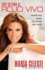Vive Tu Vida al Rojo Vivo: Secretos Para Triunfar en Todo = Live Your Life at th