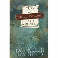 Turn Your Imagination into Money by Ron Klein and Ray Giles (2007, Paperback)