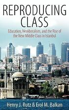Reproducing Class: Education, Neoliberalism, and the Rise of the New Middle Clas