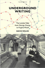 UNDERGROUND WRITING (re London Tube) by DAVID WELSH -2010- First Edition