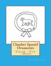 Clumber Spaniel Ornaments : Color - Cut - Hang, Paperback by Forsyth, Gail, L.