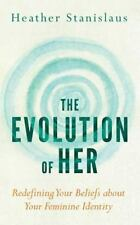 The Evolution of Her : Redefining Your Beliefs about Your Feminine Identity...