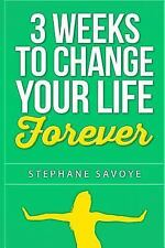 3 Weeks to CHANGE YOUR LIFE FOREVER : 21 Habits to Incorporate into Your...