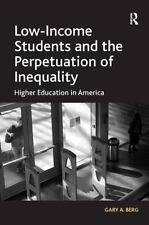 Low Income Students and the Perpetuation of Inequality : Higher Education in...