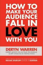 How to Make Your Audience Fall in Love with You by Deryn Warren (2008,...