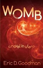 Womb : A novel in utero. by Eric Goodman (2017, Paperback)
